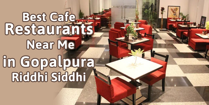 5 Best Cafe Restaurants Near Me in Gopalpura Riddhi Siddhi